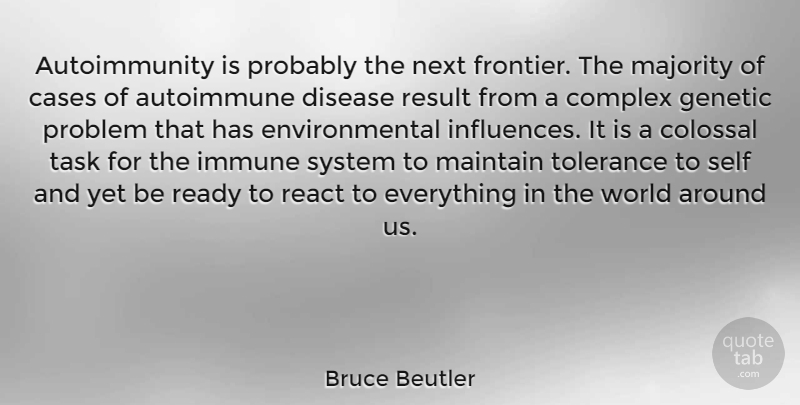 Bruce Beutler Quote About Cases, Colossal, Complex, Disease, Environmental: Autoimmunity Is Probably The Next...