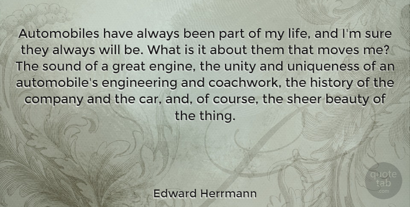 Edward Herrmann Quote About Beauty, Company, Great, History, Life: Automobiles Have Always Been Part...
