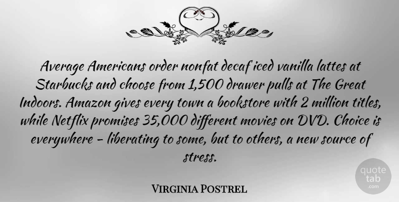 Virginia Postrel Quote About Amazon, Average, Bookstore, Choice, Choose: Average Americans Order Nonfat Decaf...