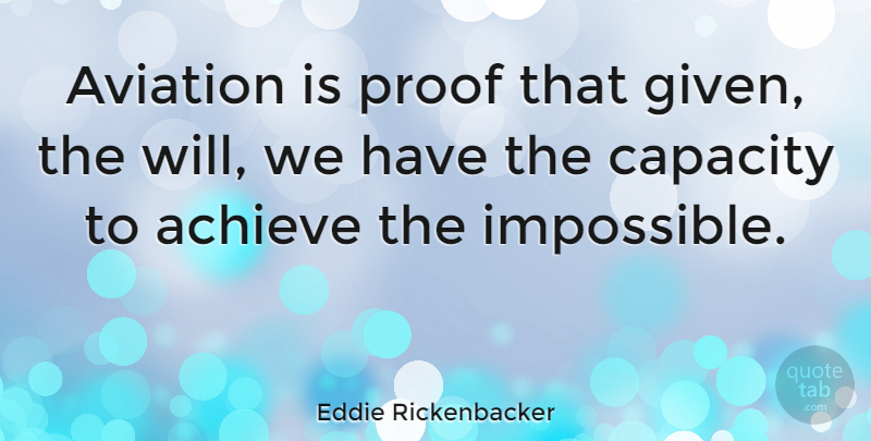 Eddie Rickenbacker Quote About Airplane, Impossible, Aviation: Aviation Is Proof That Given...
