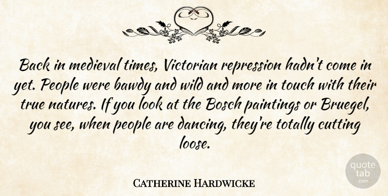 Catherine Hardwicke Quote About Cutting, Medieval, Paintings, People, Repression: Back In Medieval Times Victorian...