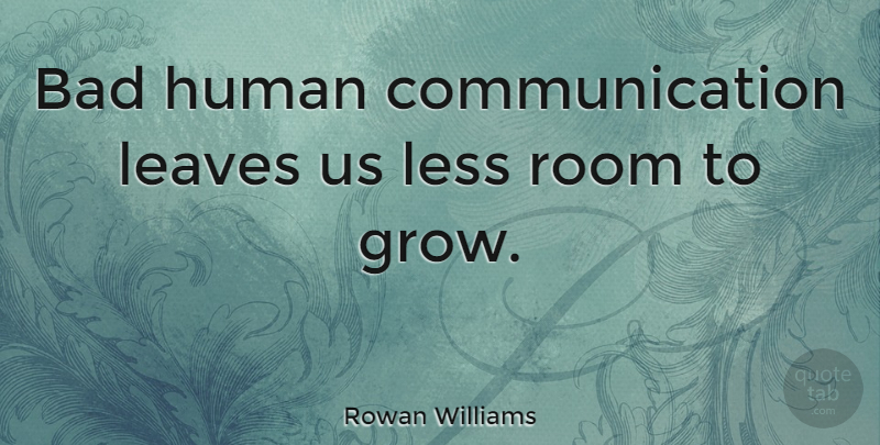 Rowan Williams Quote About Communication, Rooms, Grows: Bad Human Communication Leaves Us...