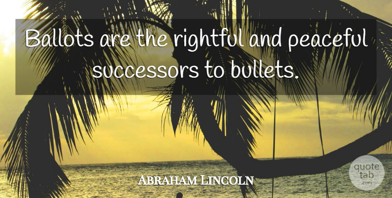 Abraham Lincoln Quote About Love, Peace, Voting: Ballots Are The Rightful And...