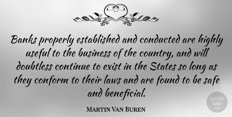 Martin Van Buren Quote About Country, Law, Long: Banks Properly Established And Conducted...