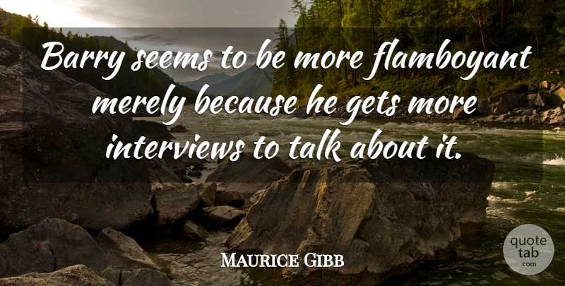 Maurice Gibb Quote About Australian Musician, Barry, Flamboyant, Gets, Merely: Barry Seems To Be More...