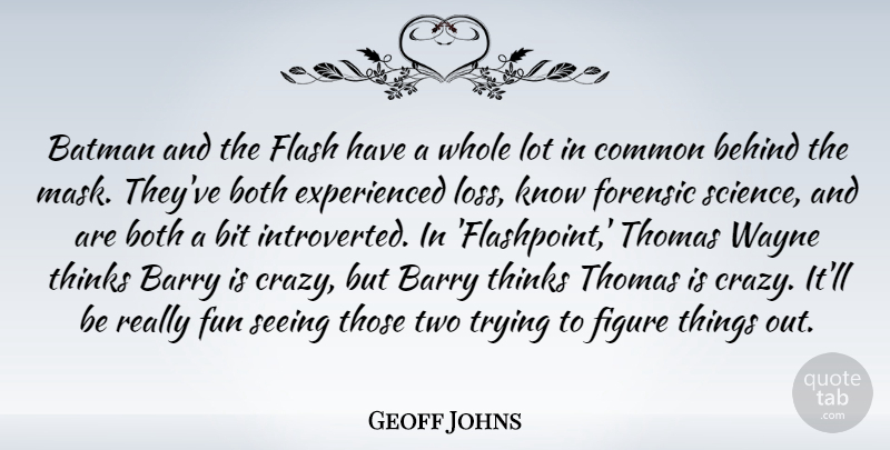 Geoff Johns Quote About Barry, Batman, Behind, Bit, Both: Batman And The Flash Have...