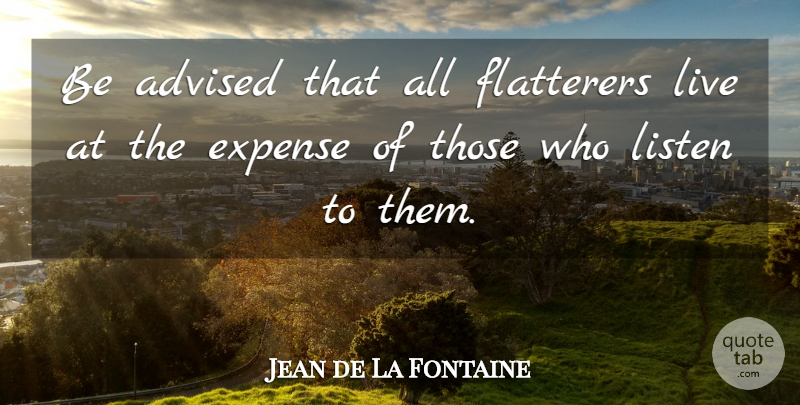 Jean De La Fontaine Be Advised That All Flatterers Live At The