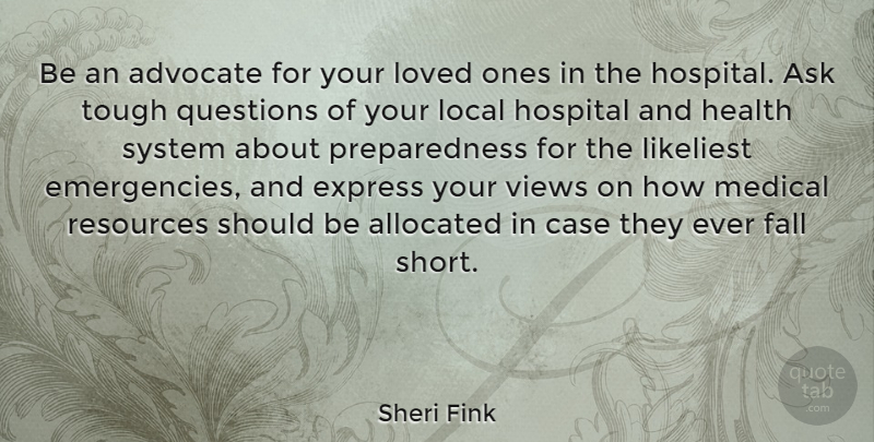 Sheri Fink Quote About Advocate, Ask, Case, Express, Fall: Be An Advocate For Your...