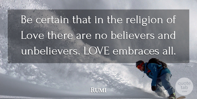 Rumi Quote About Love, Spiritual, Embrace: Be Certain That In The...
