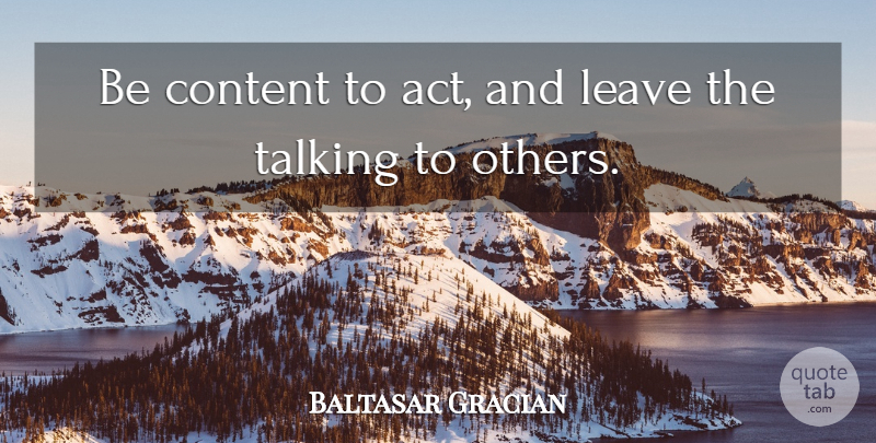 Baltasar Gracian Quote About Spanish Philosopher: Be Content To Act And...