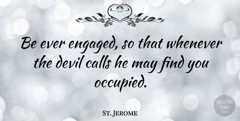 St. Jerome Quote About Catholic, Devil, May: Be Ever Engaged So That...