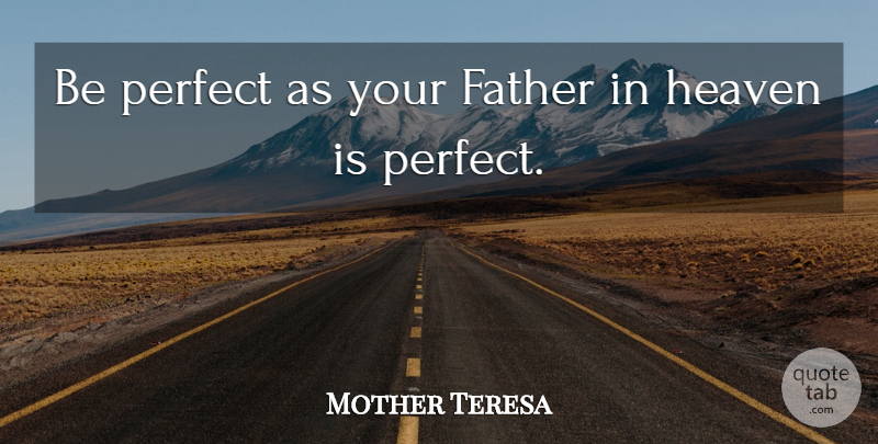 Mother Teresa Quote About Father, Perfect, Heaven: Be Perfect As Your Father...