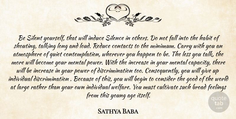 Sathya Baba Quote About Age, Atmosphere, Begin, Broad, Carry: Be Silent Yourself That Will...