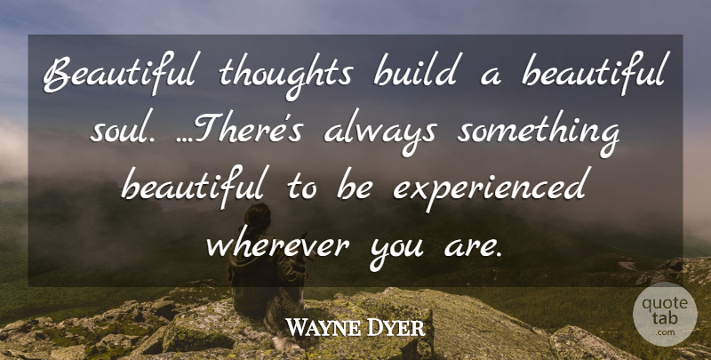 Wayne Dyer Beautiful Thoughts Build A Beautiful Soul Theres