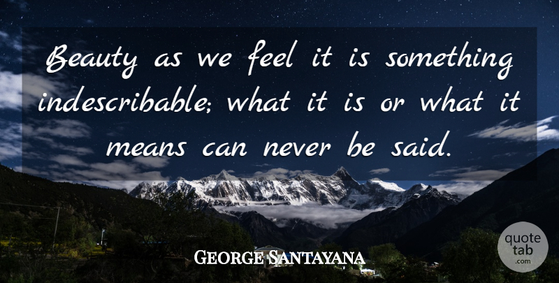 George Santayana Quote About Beauty, Self Esteem, Mean: Beauty As We Feel It...
