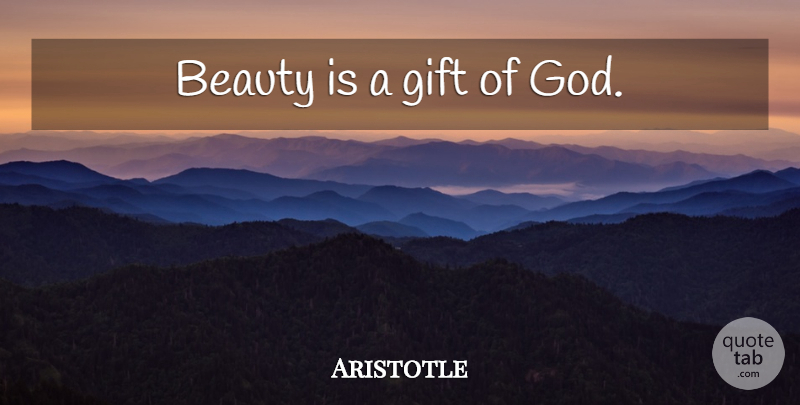 Aristotle Quote About Beauty, Gift From God: Beauty Is A Gift Of...