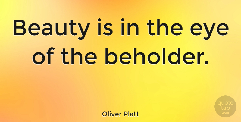 Oliver Platt Quote About Beauty, Eye: Beauty Is In The Eye...