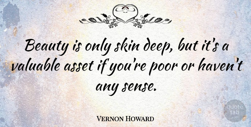Vernon Howard Beauty Is Only Skin Deep But Its A Valuable Asset