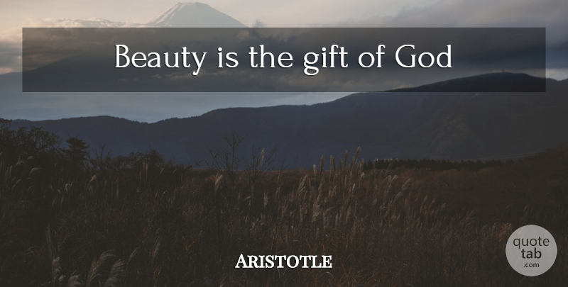 Aristotle Quote About Beauty, Gift From God: Beauty Is The Gift Of...
