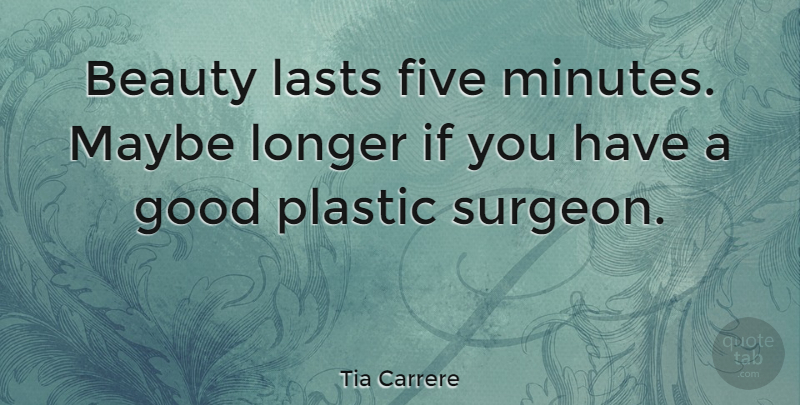 Tia Carrere Quote About Lasts, Plastic, Minutes: Beauty Lasts Five Minutes Maybe...