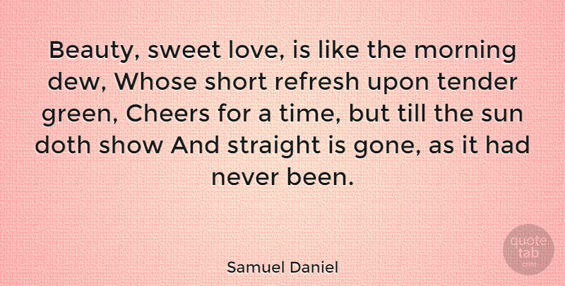 Samuel Daniel Quote About Sweet, Morning, Cheer: Beauty Sweet Love Is Like...