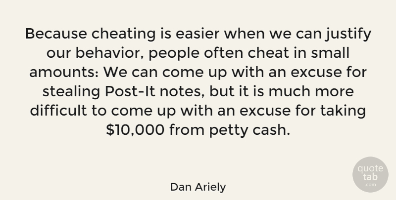 Dan Ariely Because Cheating Is Easier When We Can Justify Our
