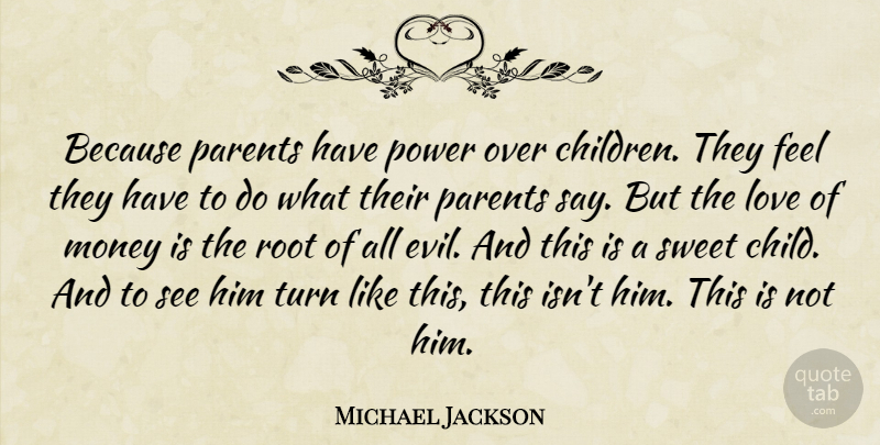 Michael Jackson Because Parents Have Power Over Children They Feel