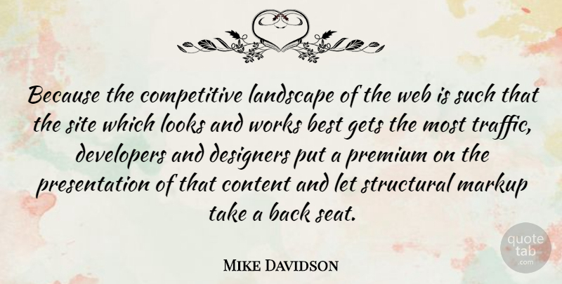 Mike Davidson Quote About Best, Content, Designers, Developers, Gets: Because The Competitive Landscape Of...