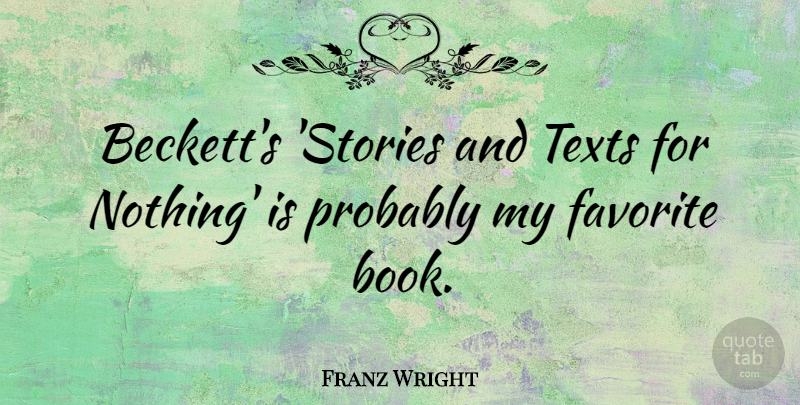 Franz Wright Quote About Texts: Becketts Stories And Texts For...