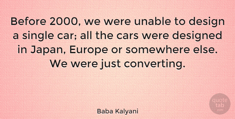 Baba Kalyani Quote About Car, Design, Designed, Europe, Single: Before 2000 We Were Unable...
