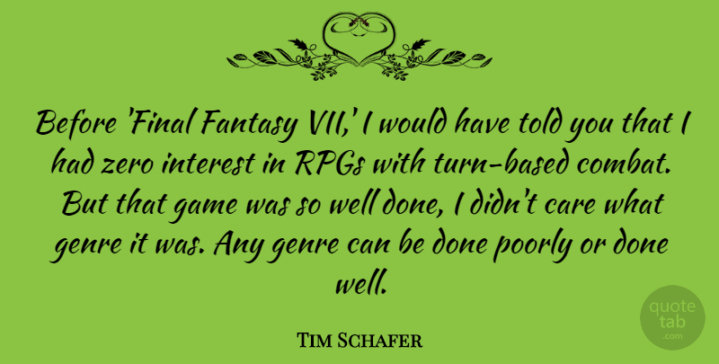 Tim Schafer Quote About Genre, Interest, Poorly, Zero: Before Final Fantasy Vii I...