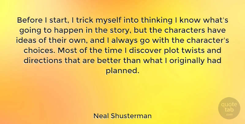 Neal Shusterman Quote About Characters, Directions, Discover, Happen, Ideas: Before I Start I Trick...
