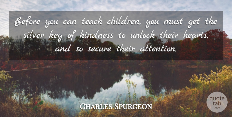 Charles Spurgeon Quote About Children, Kindness, Heart: Before You Can Teach Children...