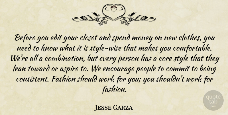 Jesse Garza Quote About Aspire, Closet, Clothes, Commit, Core: Before You Edit Your Closet...