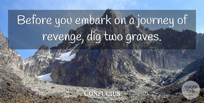 Confucius Before You Embark On A Journey Of Revenge Dig Two Graves Quotetab
