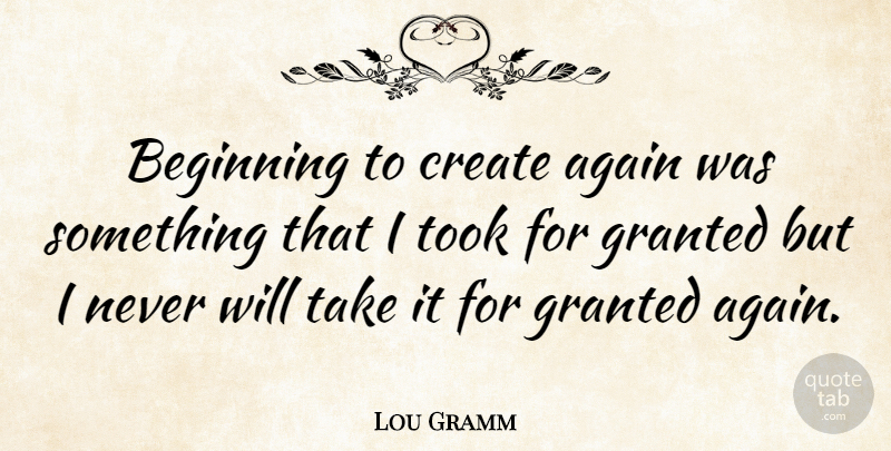 Lou Gramm Beginning To Create Again Was Something That I Took For