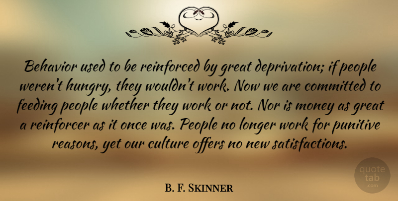 B. F. Skinner Quote About Behavior, Committed, Culture, Feeding, Great: Behavior Used To Be Reinforced...
