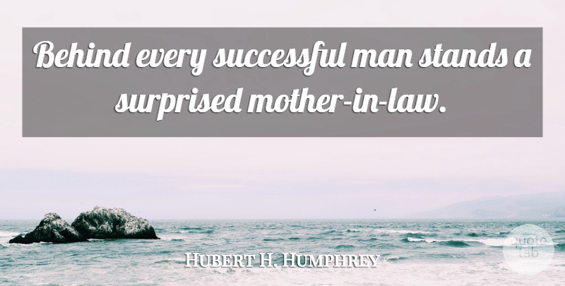 Hubert H. Humphrey Quote About French Writer, Man, Surprised: Behind Every Successful Man Stands...