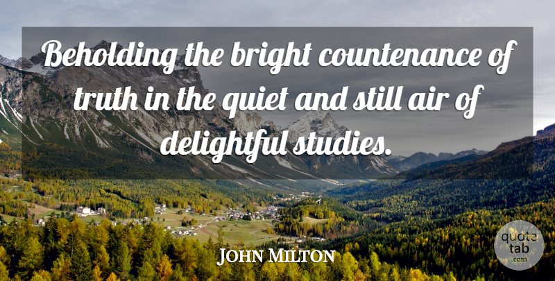 John Milton Quote About Truth, Air, Study: Beholding The Bright Countenance Of...