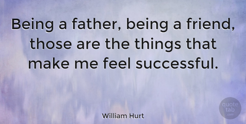 William Hurt Quote About Boyfriend, Hurt, Dad: Being A Father Being A...
