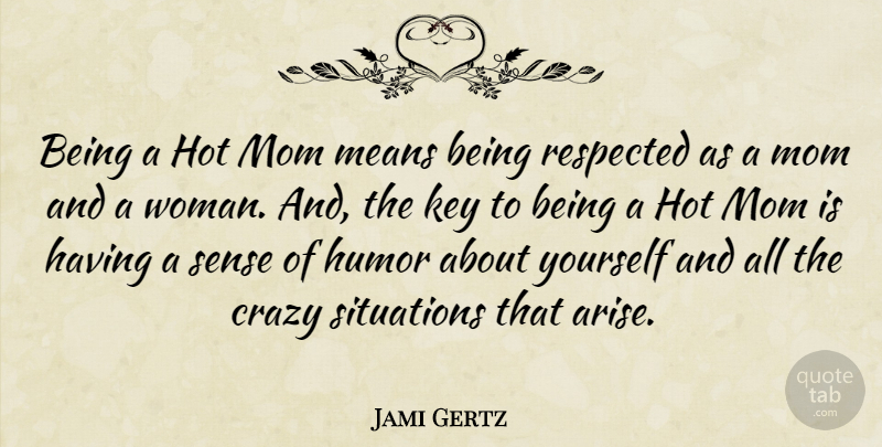 Jami Gertz Quote About Mom, Crazy, Mean: Being A Hot Mom Means...