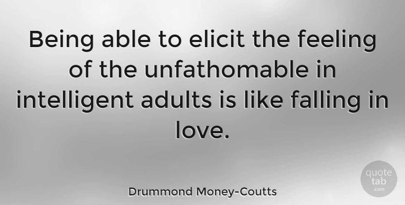 Drummond Money-Coutts Quote About Elicit, Falling, Feeling, Love: Being Able To Elicit The...