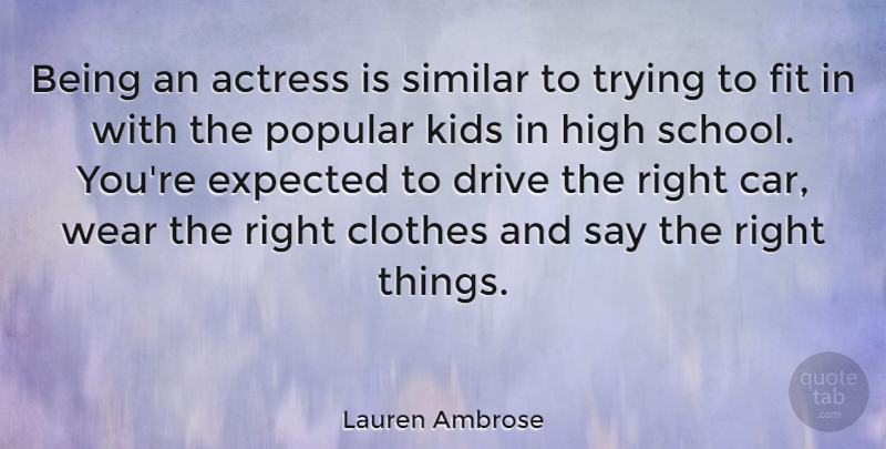 Lauren Ambrose Quote About School, Kids, Clothes: Being An Actress Is Similar...