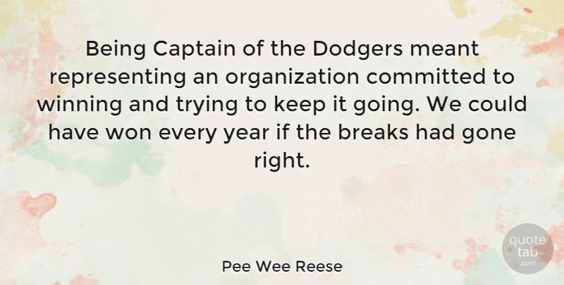 Pee Wee Reese Quote About Winning, Years, Organization: Being Captain Of The Dodgers...
