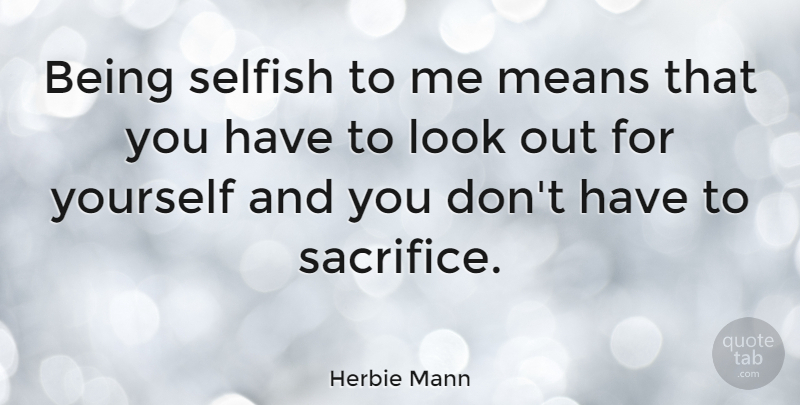 Herbie Mann Being Selfish To Me Means That You Have To Look Out For