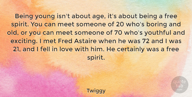 Twiggy Quote About Free Spirit, Age, Boring: Being Young Isnt About Age...
