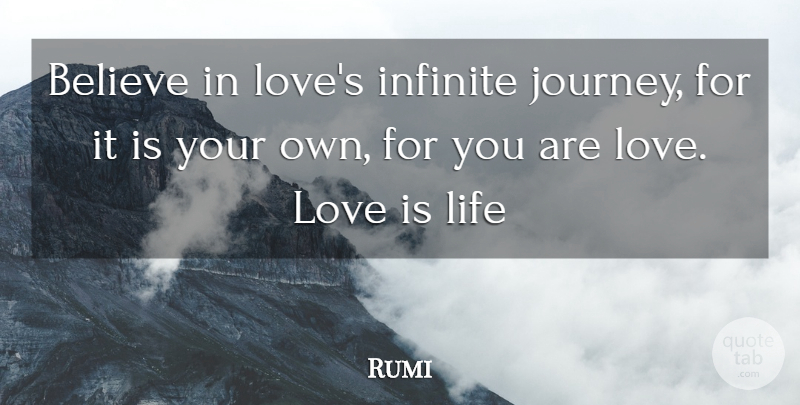 Rumi Believe In Loves Infinite Journey For It Is Your Own For