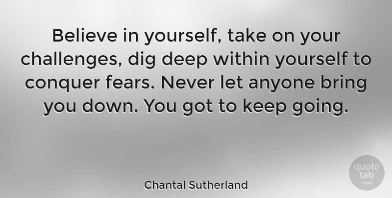 Chantal Sutherland Quote About Believe, Challenges, Conquer: Believe In Yourself Take On...
