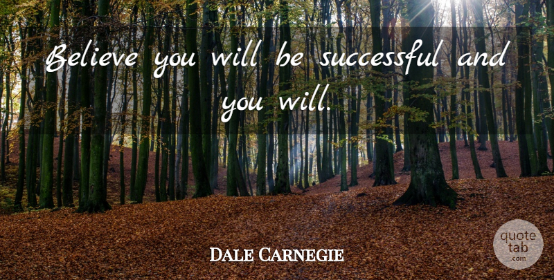 Dale Carnegie Quote About Believe, Successful, Being Successful: Believe You Will Be Successful...