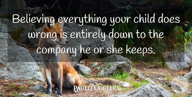 Paulo Coelho Quote About Life, Children, Believe: Believing Everything Your Child Does...